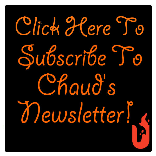 CLICK HERE TO SUBSCRIBE TO CHAUDS NEWSLETTER!